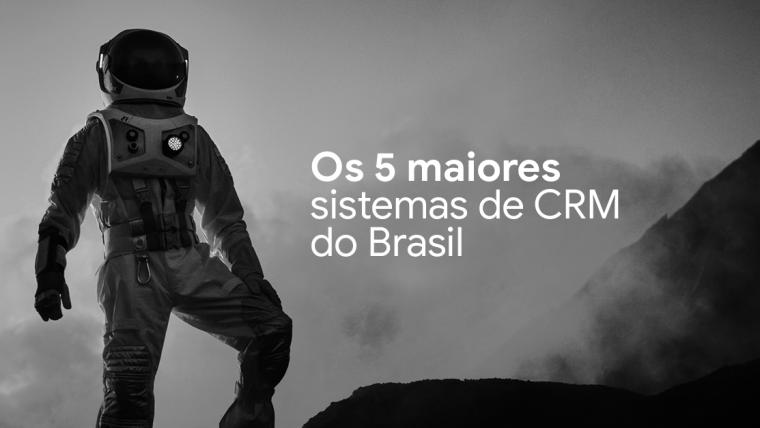 Os 5 maiores sistemas de CRM do Brasil